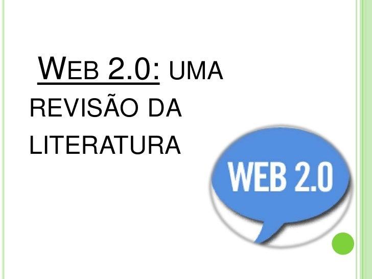WEB 2.0: UMAREVISÃO DALITERATURA