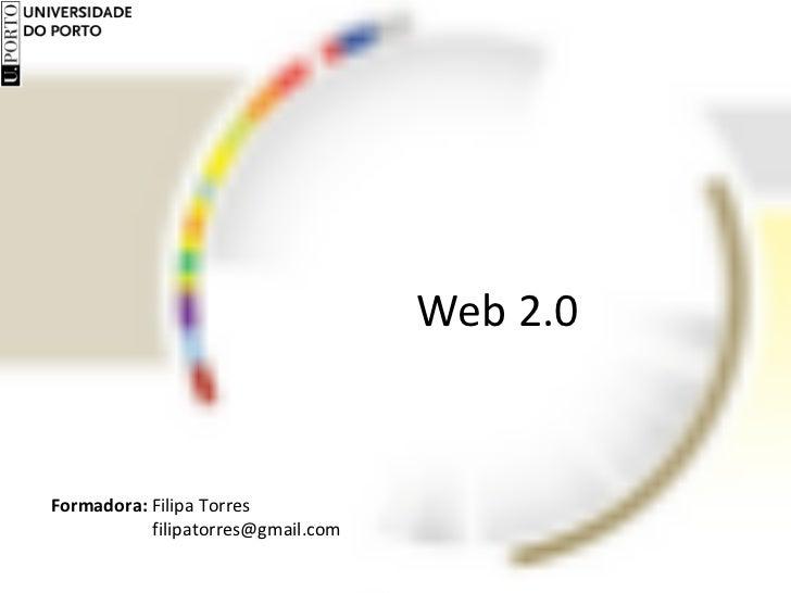 Web 2.0 Formadora:  Filipa Torres    [email_address]