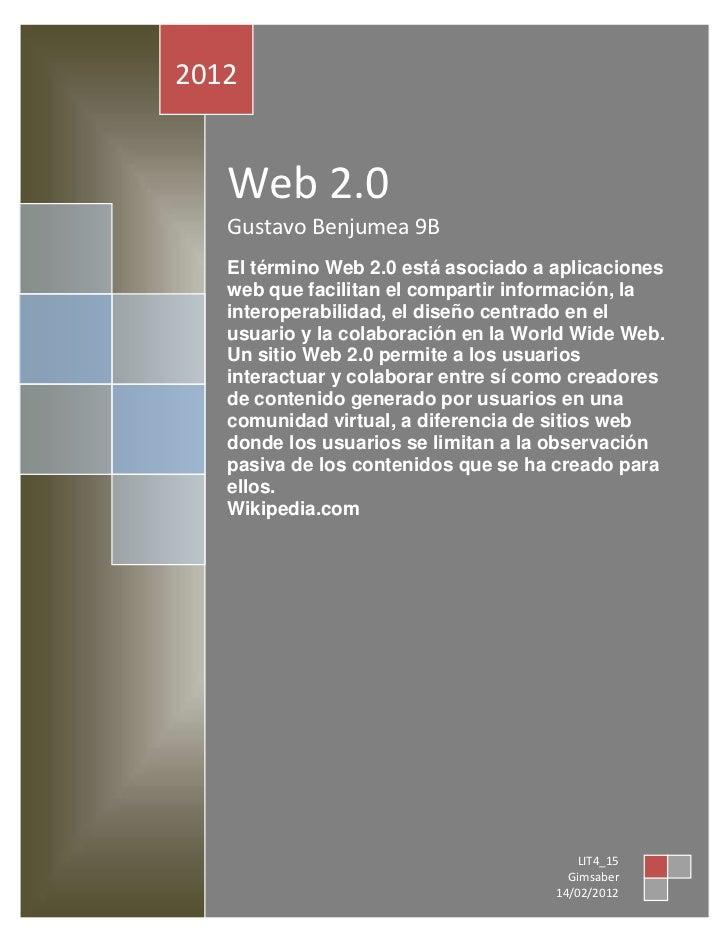2012   Web 2.0   Gustavo Benjumea 9B   El término Web 2.0 está asociado a aplicaciones   web que facilitan el compartir in...