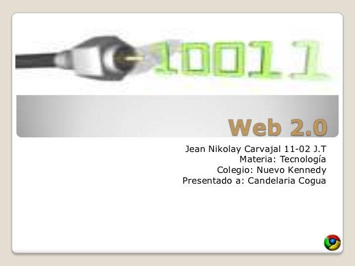 Jean Nikolay Carvajal 11-02 J.T            Materia: Tecnología       Colegio: Nuevo KennedyPresentado a: Candelaria Cogua