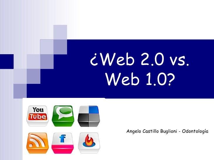 ¿Web 2.0 vs. Web 1.0?    Angelo Castillo Buglioni - Odontología