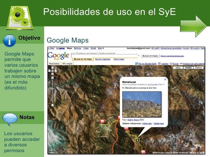 Posibilidades de uso en el SyE     Objetivo                  Google MapsGoogle Mapspermite quevarios usuariostrabajen sobr...