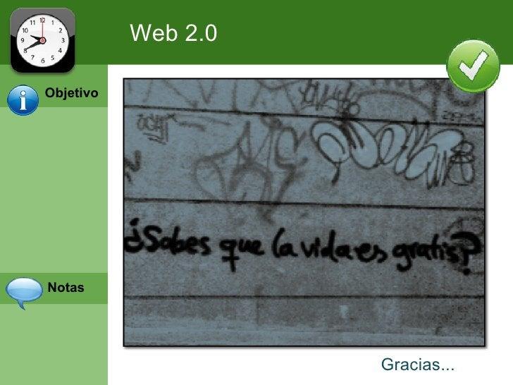 Web 2.0ObjetivoNotas                     Gracias...