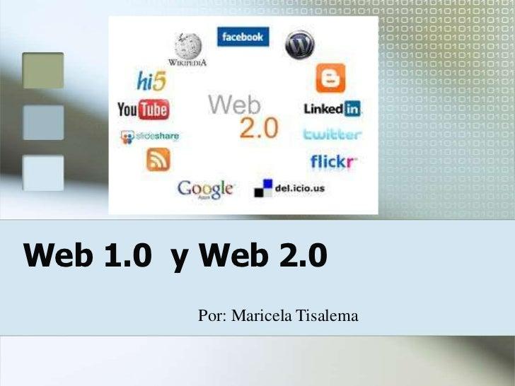 Web 1.0 y Web 2.0         Por: Maricela Tisalema