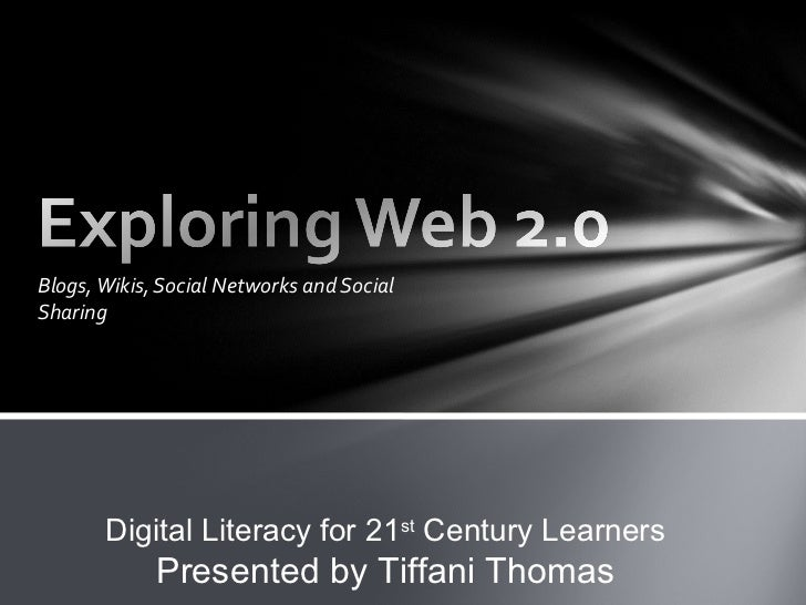 Blogs, Wikis, Social Networks and SocialSharing       Digital Literacy for 21st Century Learners             Presented by ...