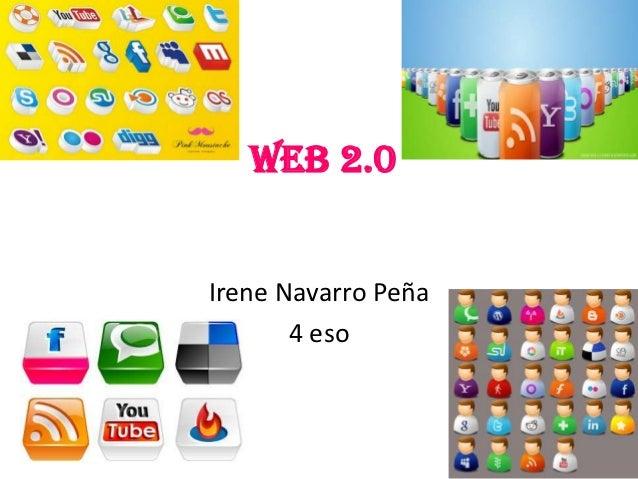 Web 2.0Irene Navarro Peña       4 eso