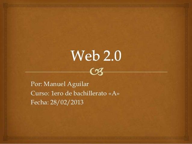 Por: Manuel AguilarCurso: 1ero de bachillerato «A»Fecha: 28/02/2013