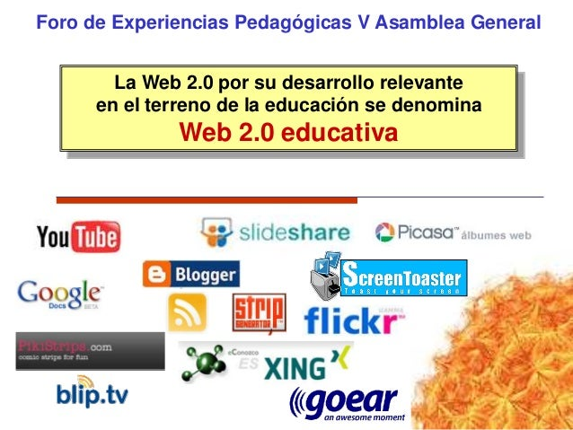 Foro de Experiencias Pedagógicas V Asamblea General La Web 2.0 por su desarrollo relevante en el terreno de la educación s...