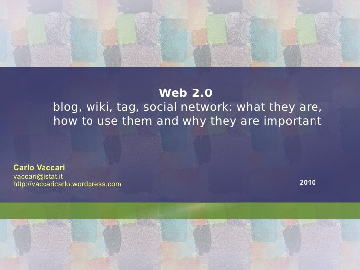 Web 2.0   blog, wiki, tag, social network: what they are, how to use them and why they are important