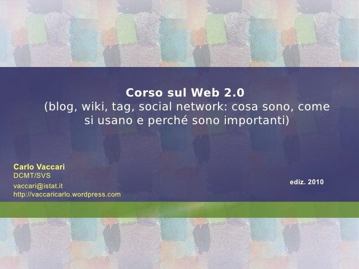 Corso sul Web 2.0   (blog, wiki, tag, social network: cosa sono, come si usano e perché sono importanti)