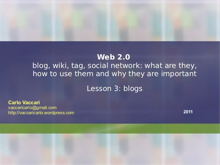 Web 2.0   blog, wiki, tag, social network: what are they, how to use them and why they are important Lesson 3: blogs