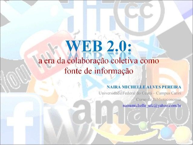 NAIRA MICHELLE ALVES PEREIRA Universidade Federal do Ceará – Campus Cariri Curso de Biblioteconomia nairamichelle_ufc@yaho...