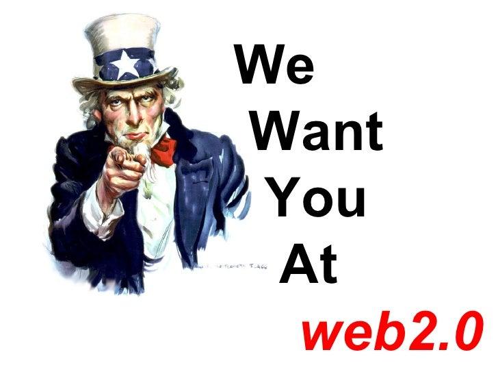 We  Want  You At   web2.0