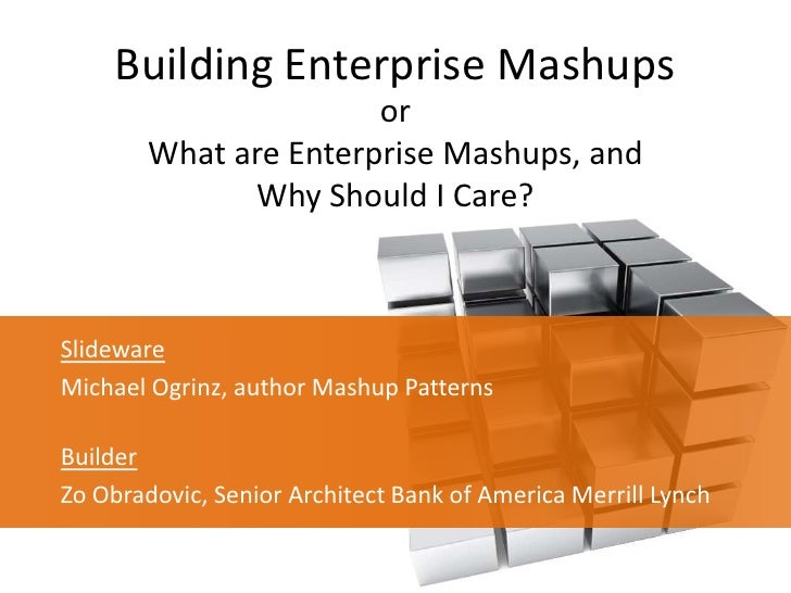 Building Enterprise Mashups<br />orWhat are Enterprise Mashups, and Why Should I Care?<br />Slideware<br />Michael Ogrinz,...