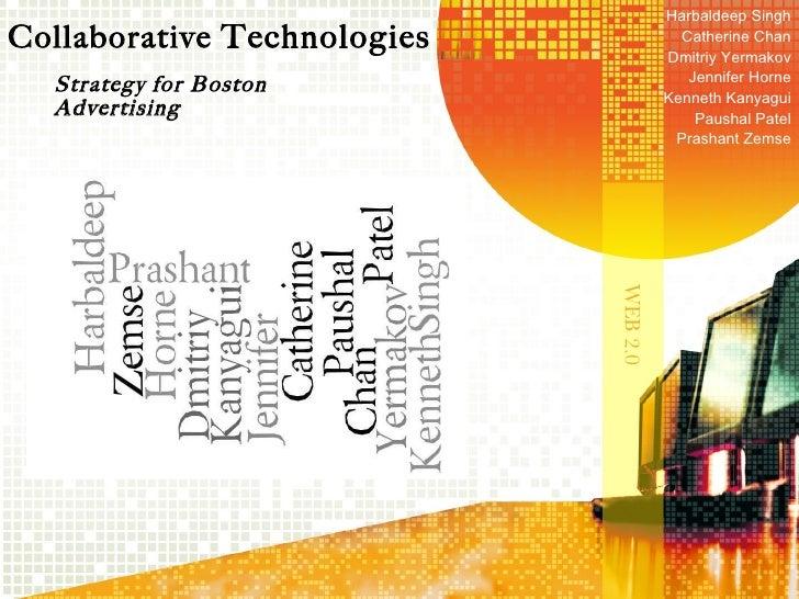 Collaborative  Technologies Strategy for Boston Advertising Harbaldeep Singh Catherine Chan Dmitriy Yermakov Jennifer Horn...