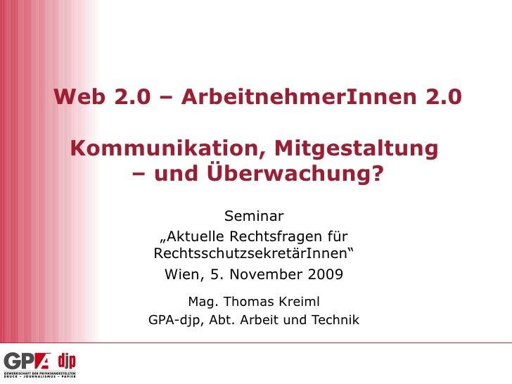 """Web 2.0 – ArbeitnehmerInnen 2.0 Kommunikation, Mitgestaltung  – und Überwachung? Seminar """" Aktuelle Rechtsfragen für Recht..."""