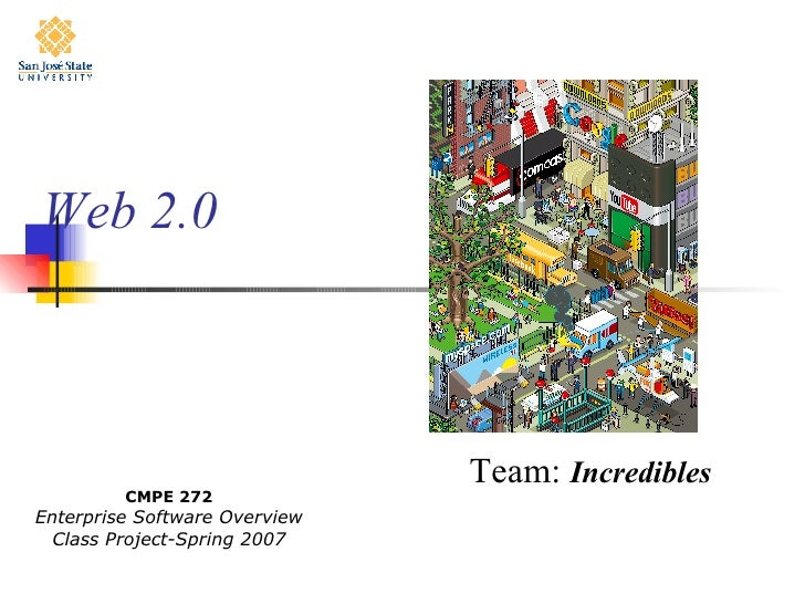 Web 2.0 Team:  Incredibles CMPE 272 Enterprise Software Overview Class Project-Spring 2007