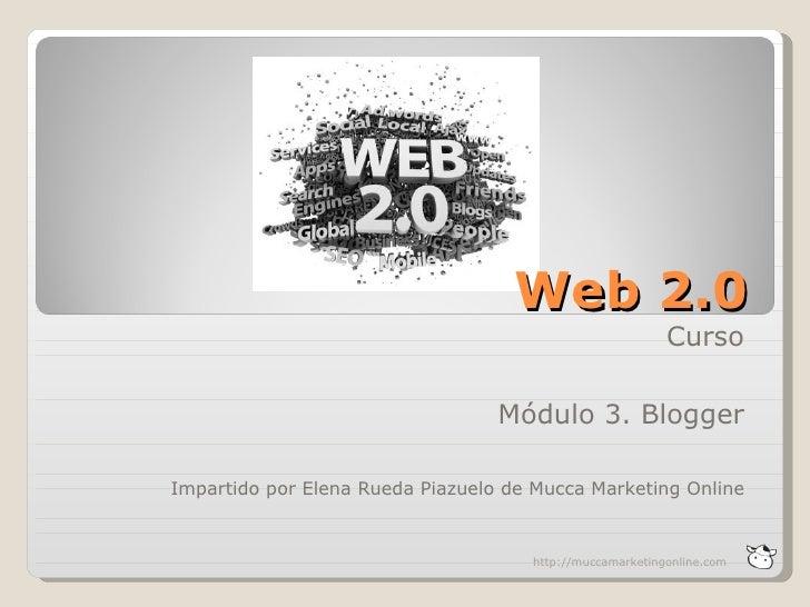 Web 2.0                                                          Curso                                  Módulo 3. BloggerI...