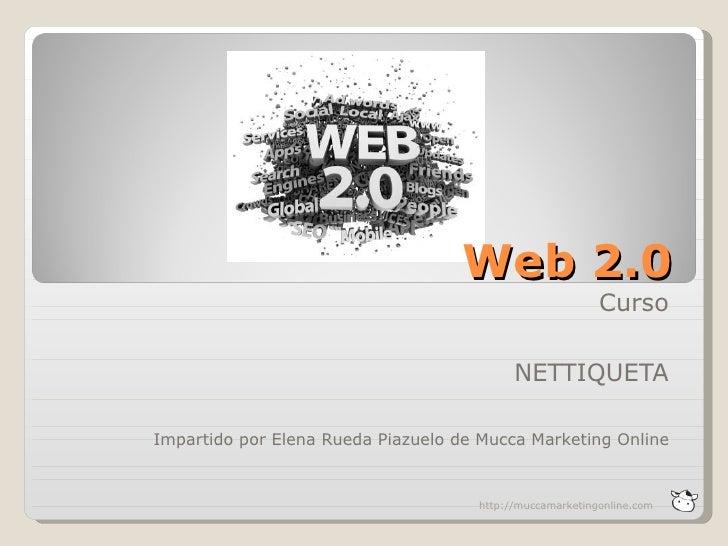 Web 2.0                                                          Curso                                           NETTIQUET...