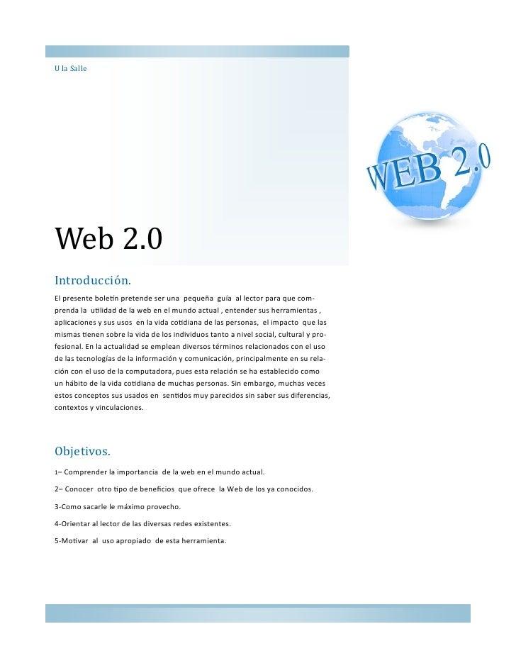 U la SalleWeb 2.0Introduccion.El presente boletín pretende ser una pequeña guía al lector para que com-prenda la utilidad ...