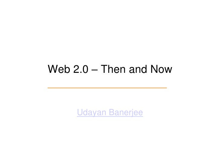 Web 2.0 – Then and Now<br />Udayan Banerjee<br />