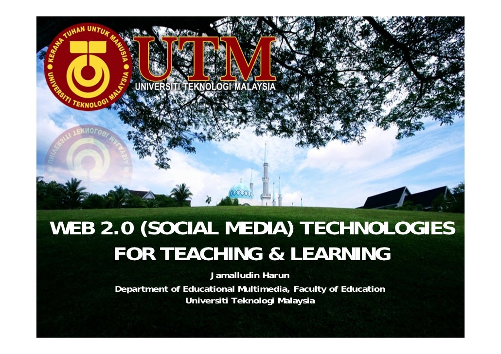 WEB 2.0 (SOCIAL MEDIA) TECHNOLOGIES     FOR TEACHING & LEARNING                        Jamalludin Harun     Department of ...
