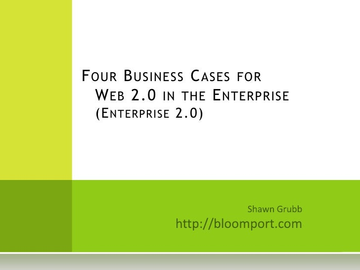 Four Business Cases for Web 2.0 in the Enterprise(Enterprise 2.0)<br />…plus one compelling question: Why bother?<br />Sha...