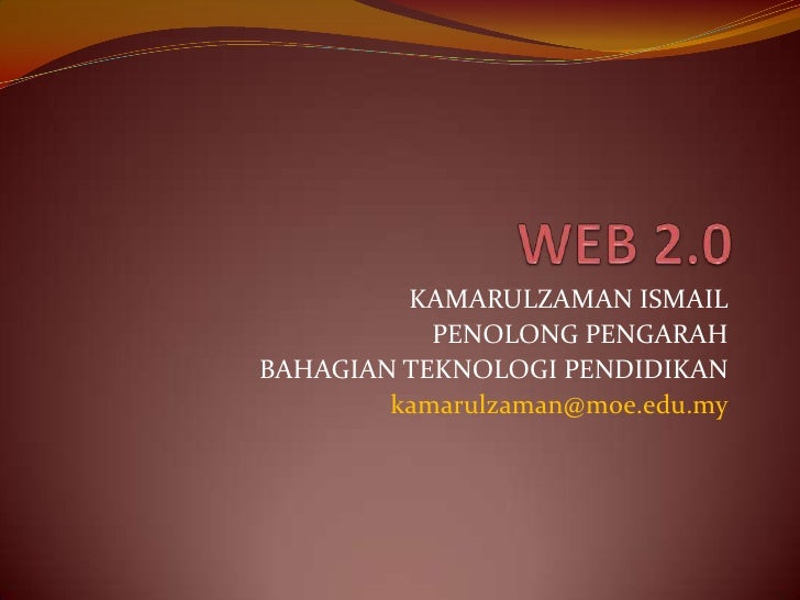 WEB 2.0<br />KAMARULZAMAN ISMAIL<br />PENOLONG PENGARAH<br />BAHAGIAN TEKNOLOGI PENDIDIKAN<br />kamarulzaman@moe.edu.my<br />
