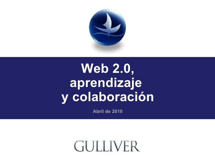 Web 2.0, aprendizaje  y colaboración Abril de 2010