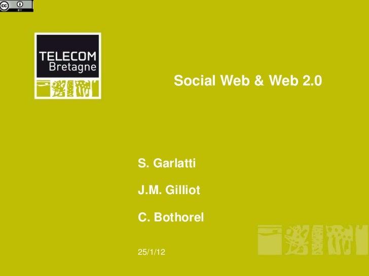 Social Web & Web 2.0S. GarlattiJ.M. GilliotC. Bothorel25/1/12
