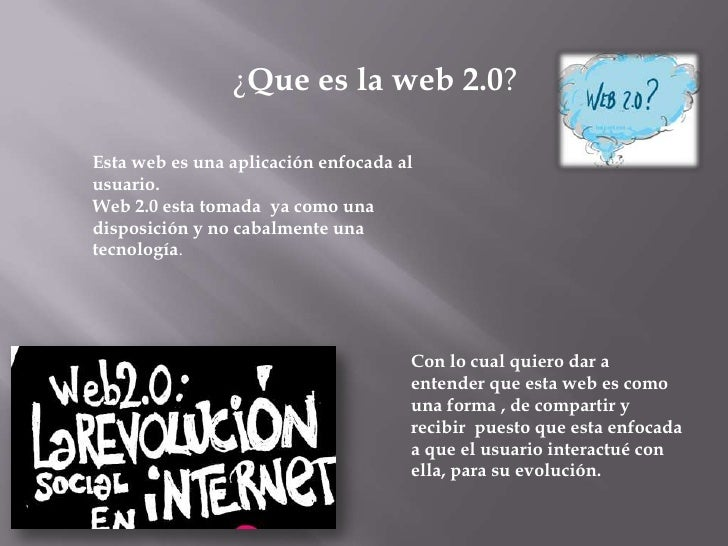 ¿Que es la web 2.0?<br />Esta web es una aplicación enfocada al usuario.<br />Web 2.0 esta tomada  ya como una disposición...