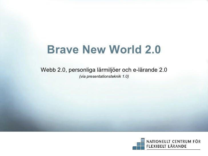 Brave New World 2.0 Webb 2.0, personliga lärmiljöer och e-lärande 2.0 (via presentationsteknik 1.0)