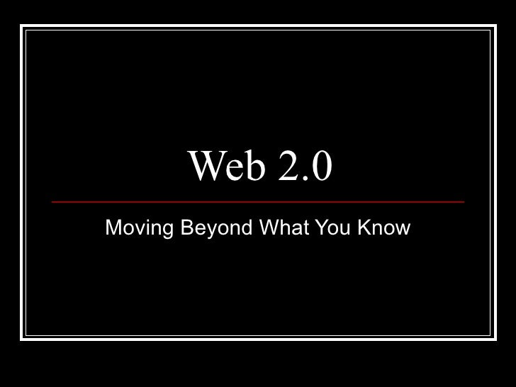 Web 2.0 Moving Beyond What You Know