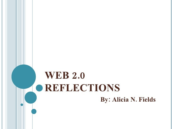 WEB 2.0 REFLECTIONS  By: Alicia N. Fields