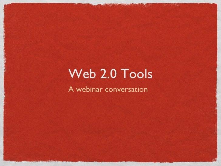 Web 2.0 Tools <ul><li>A webinar conversation </li></ul>