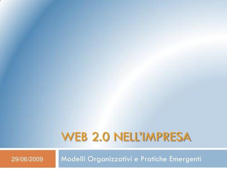WEB 2.0 NELL'IMPRESA 29/06/2009   Modelli Organizzativi e Pratiche Emergenti