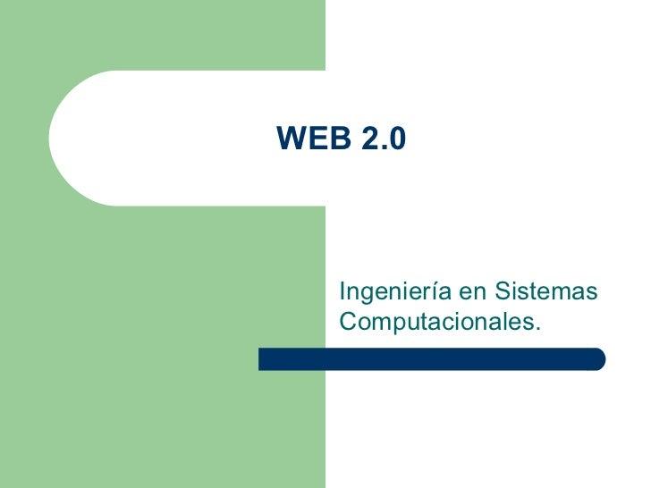 WEB 2.0 Ingeniería en Sistemas Computacionales.