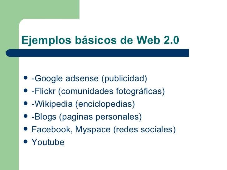 Ejemplos básicos de Web 2.0 <ul><li>-Google adsense (publicidad) </li></ul><ul><li>-Flickr (comunidades fotográficas) </li...