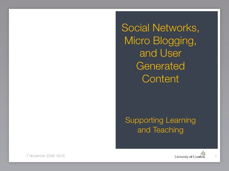 Social Networks, Micro Blogging,    and User   Generated     Content   Supporting Learning    and Teaching                ...