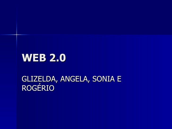 WEB 2.0 GLIZELDA, ANGELA, SONIA E ROGÉRIO