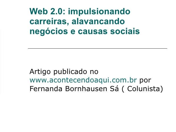 Web 2.0: impulsionando carreiras, alavancando negócios e causas sociais Artigo publicado no  www.acontecendoaqui.com.br  p...