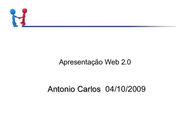Apresentação Web 2.0 Antonio CarlosAntonio Carlos 04/10/2009