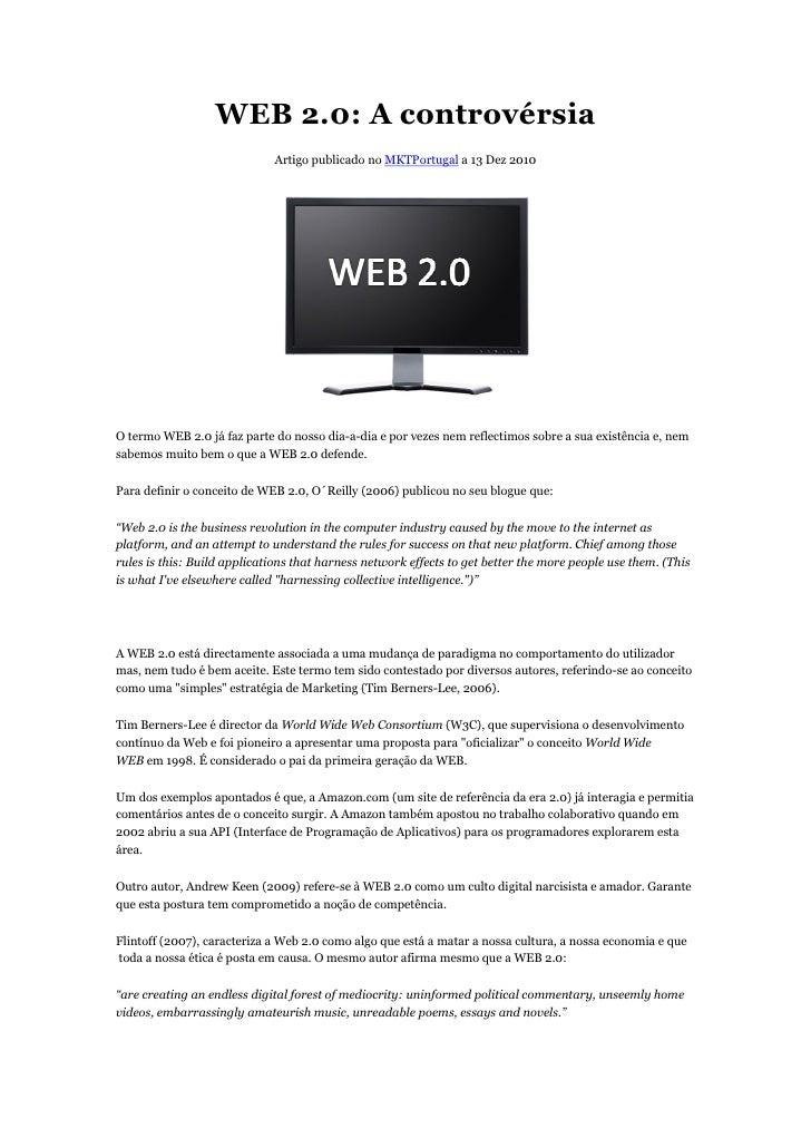WEB 2.0: A controvérsia                             Artigo publicado no MKTPortugal a 13 Dez 2010O termo WEB 2.0 já faz pa...