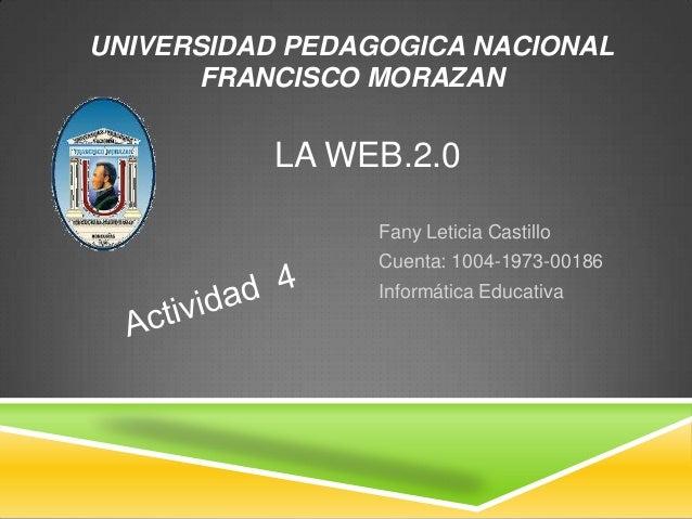 UNIVERSIDAD PEDAGOGICA NACIONAL      FRANCISCO MORAZAN          LA WEB.2.0                 Fany Leticia Castillo          ...