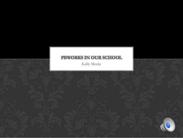PBWORKS IN OUR SCHOOL       Kelly Meeks