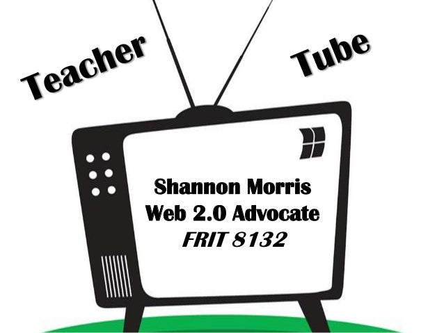 Shannon Morris Web 2.0 advocate teacher tube