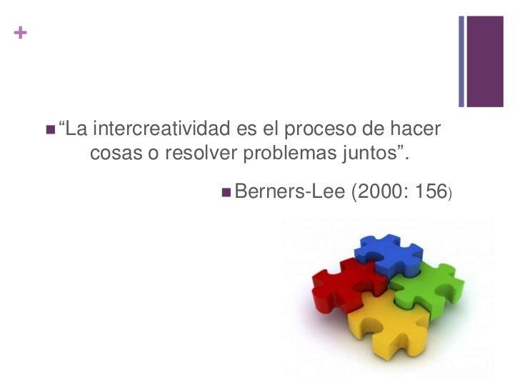 """+     """"La   intercreatividad es el proceso de hacer            cosas o resolver problemas juntos"""".                       ..."""