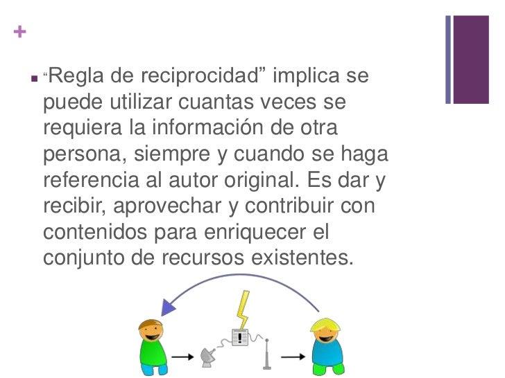 """+       """"Regla   de reciprocidad"""" implica se        puede utilizar cuantas veces se        requiera la información de otr..."""