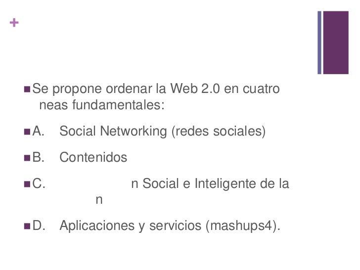 +     Sepropone ordenar la Web 2.0 en cuatro      neas fundamentales:     A.   Social Networking (redes sociales)     B...