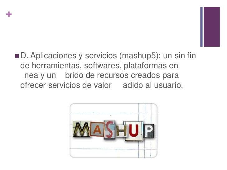 +     D. Aplicaciones y servicios (mashup5): un sin fin     de herramientas, softwares, plataformas en      nea y un brid...